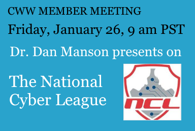 Dr. Dan Manson, Professor of Computer Information Systems at California State Polytechnic University Pomona, will discuss the National Cyber League (NCL) and other cyber competitions for students at the online CyberWatch West Member Meeting on January 26, 2018, at 9 am PST.