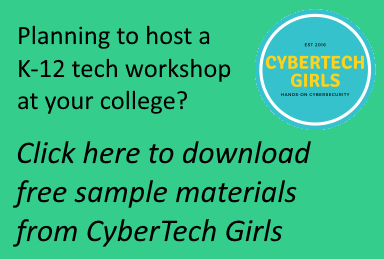 Planning to host a K-12 tech workshop at your college? Click here to download free sample materials from CyberTech Girls.